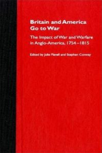 BRITAIN AND AMERICA GO TO WAR: THE IMPACT OF WAR AND WARFARE IN ANGLO-AMERICA, 1754-1814 EDITED BY JULIE FLAVELL AND STEPHEN CONWAY